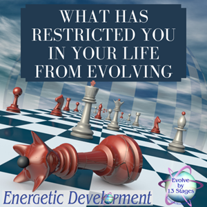 What Has Restricted You In Your Life From Evolving