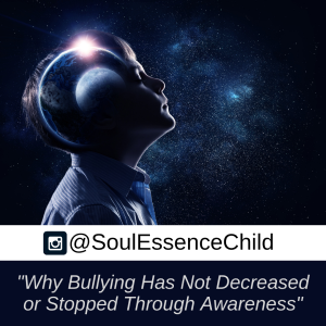 Why Bullying Has Not Decreased or Stopped Through Awareness - @SoulEssenceChild